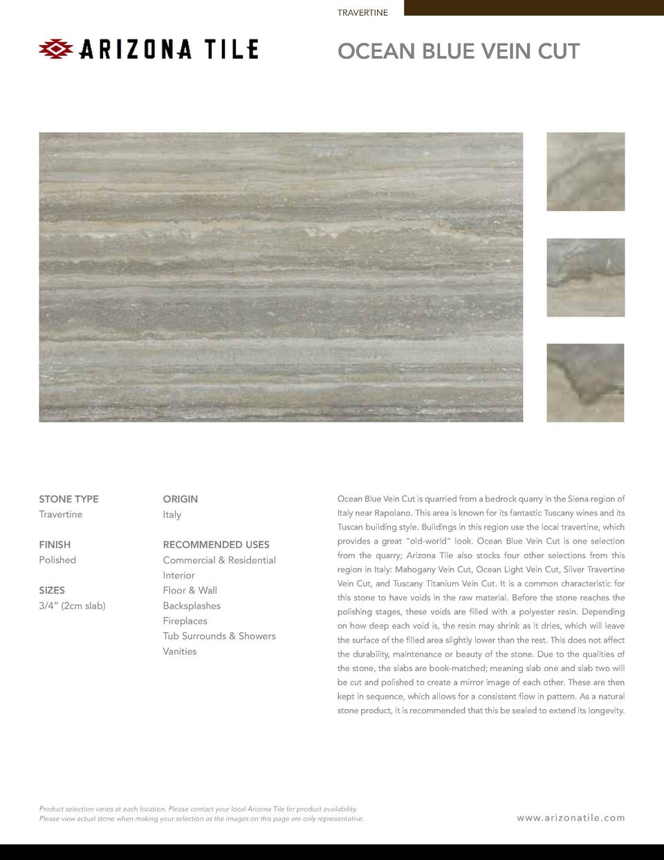 TRAVERTINE  ocean blue Vein Cut  STONE TYPE  ORIGIN  Ocean Blue Vein Cut is quarried from a bedrock quarry in the Siena re...