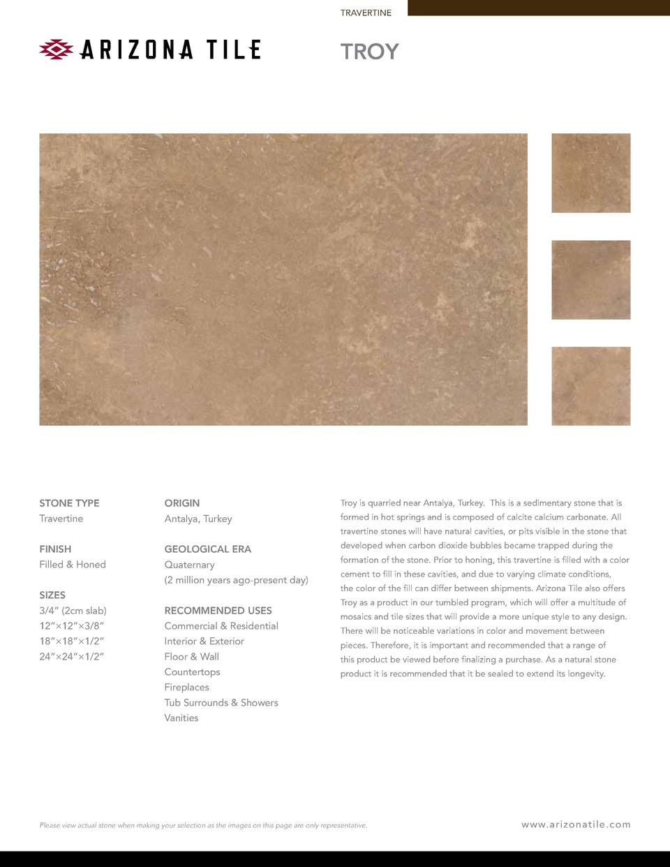 TRAVERTINE  TROY  STONE TYPE  ORIGIN  Troy is quarried near Antalya, Turkey. This is a sedimentary stone that is  Traverti...