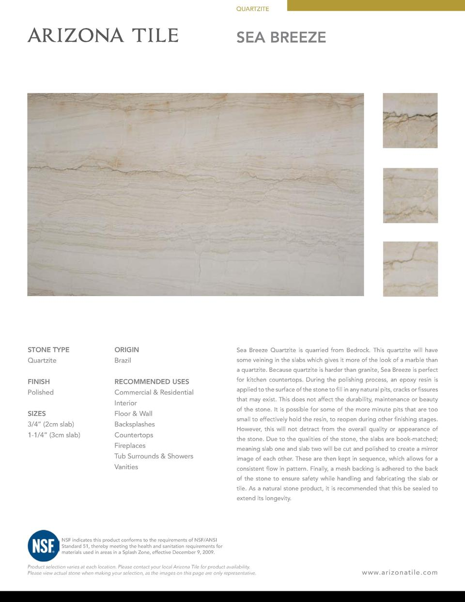 QUARTZITE  SEA BREEZE  STONE TYPE  ORIGIN  Sea Breeze Quartzite is quarried from Bedrock. This quartzite will have  Quartz...