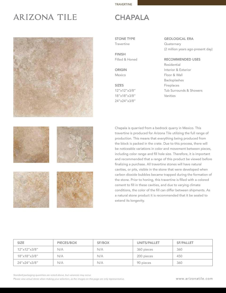 TRAVERTINE  CHAPALA STONE TYPE  GEOLOGICAL ERA  Travertine  Quaternary  2 million years ago-present day   FINISH Filled   ...