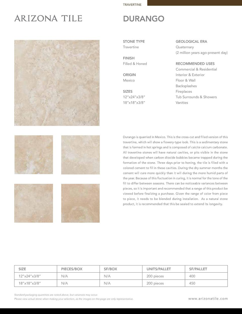 TRAVERTINE  Durango STONE TYPE  GEOLOGICAL ERA  Travertine  Quaternary  2 million years ago-present day   FINISH Filled   ...