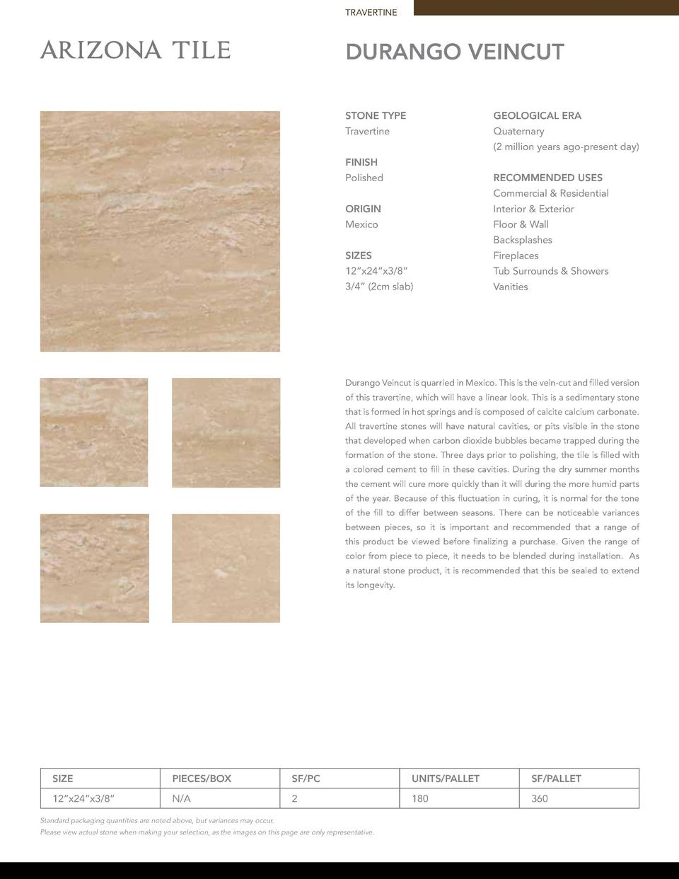 TRAVERTINE  Durango VEINCUT STONE TYPE  GEOLOGICAL ERA  Travertine  Quaternary  2 million years ago-present day   FINISH R...