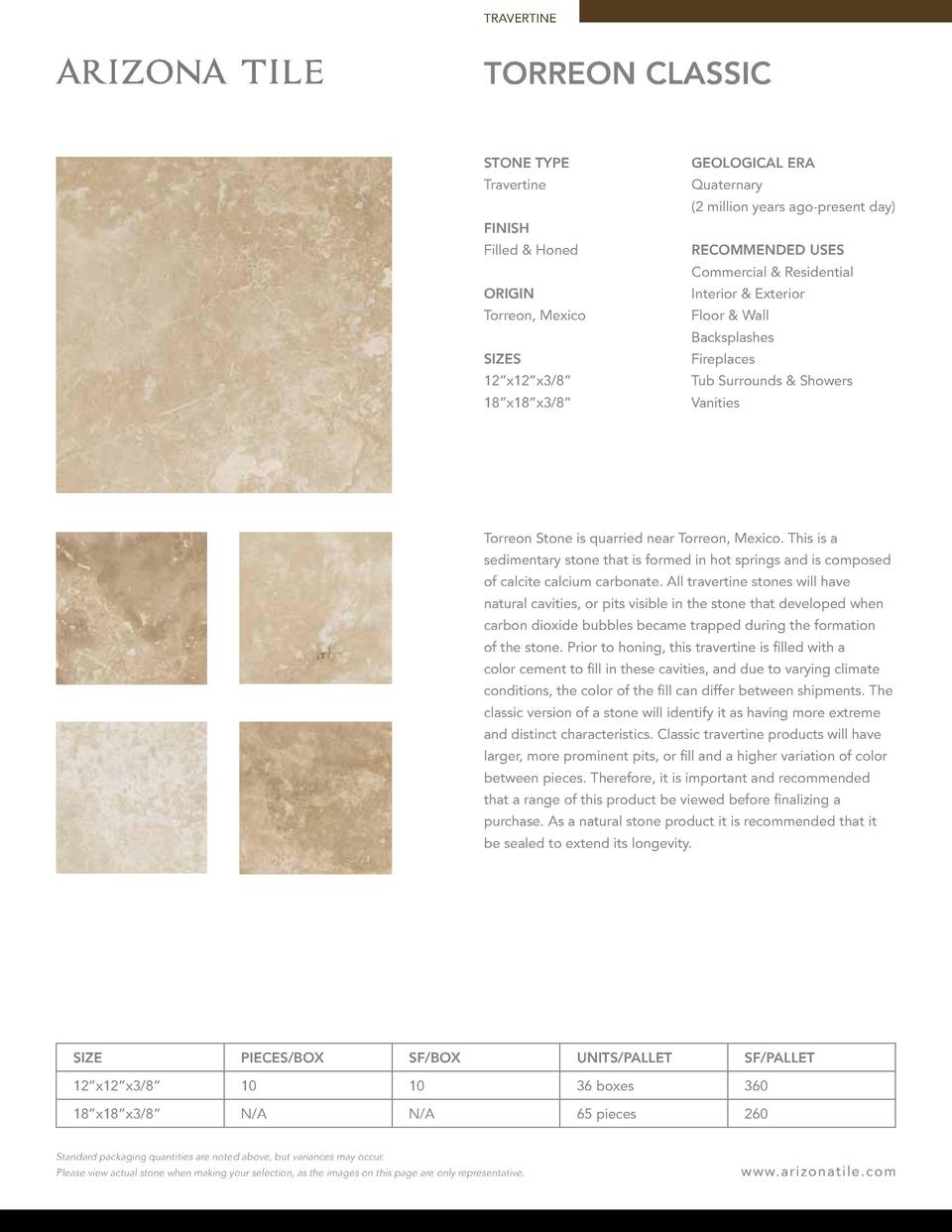 TRAVERTINE  TORREON CLASSIC STONE TYPE  GEOLOGICAL ERA  Travertine  Quaternary  2 million years ago-present day   FINISH F...