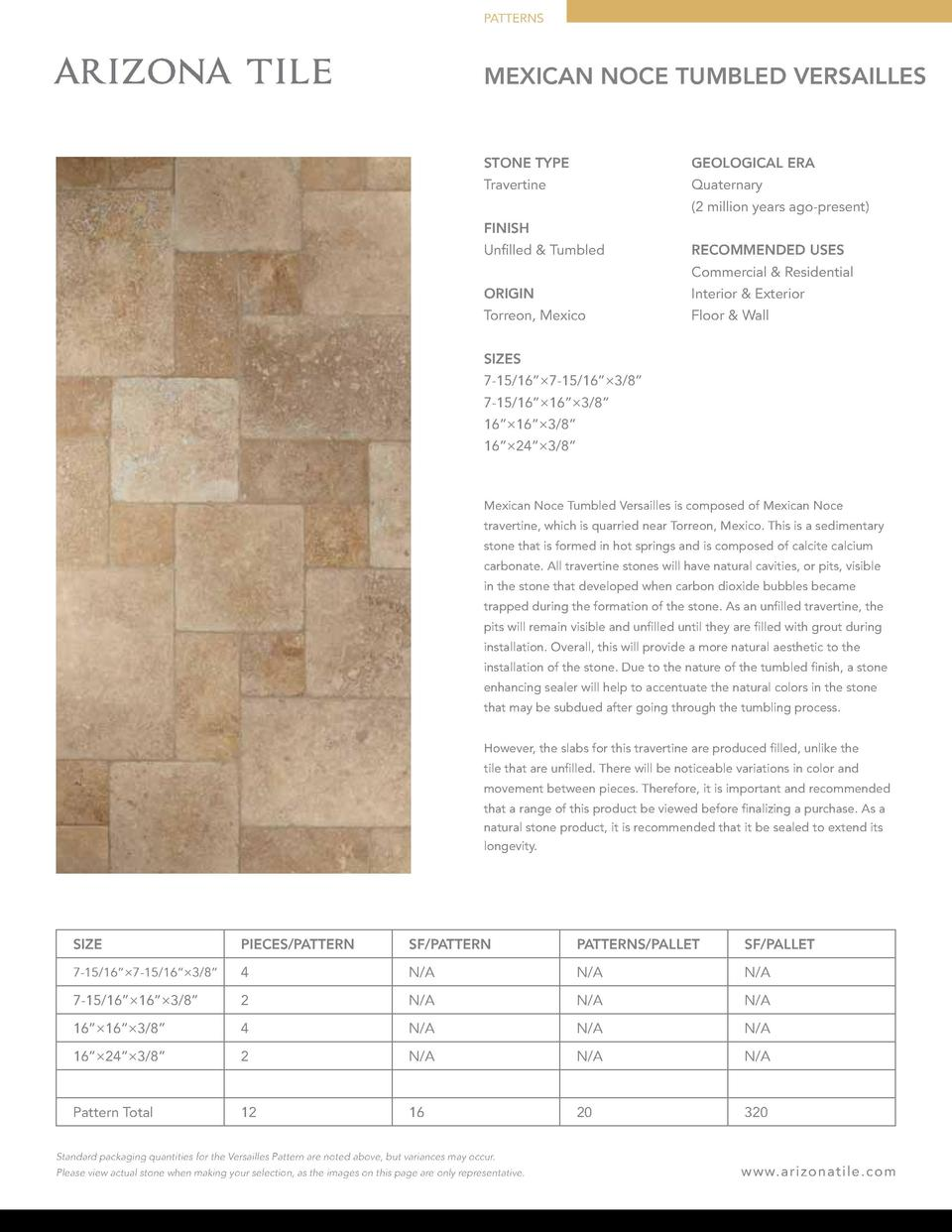 PATTERNS  MEXICAN NOCE TUMBLED VERSAILLES  STONE TYPE  GEOLOGICAL ERA  Travertine  Quaternary  2 million years ago-present...