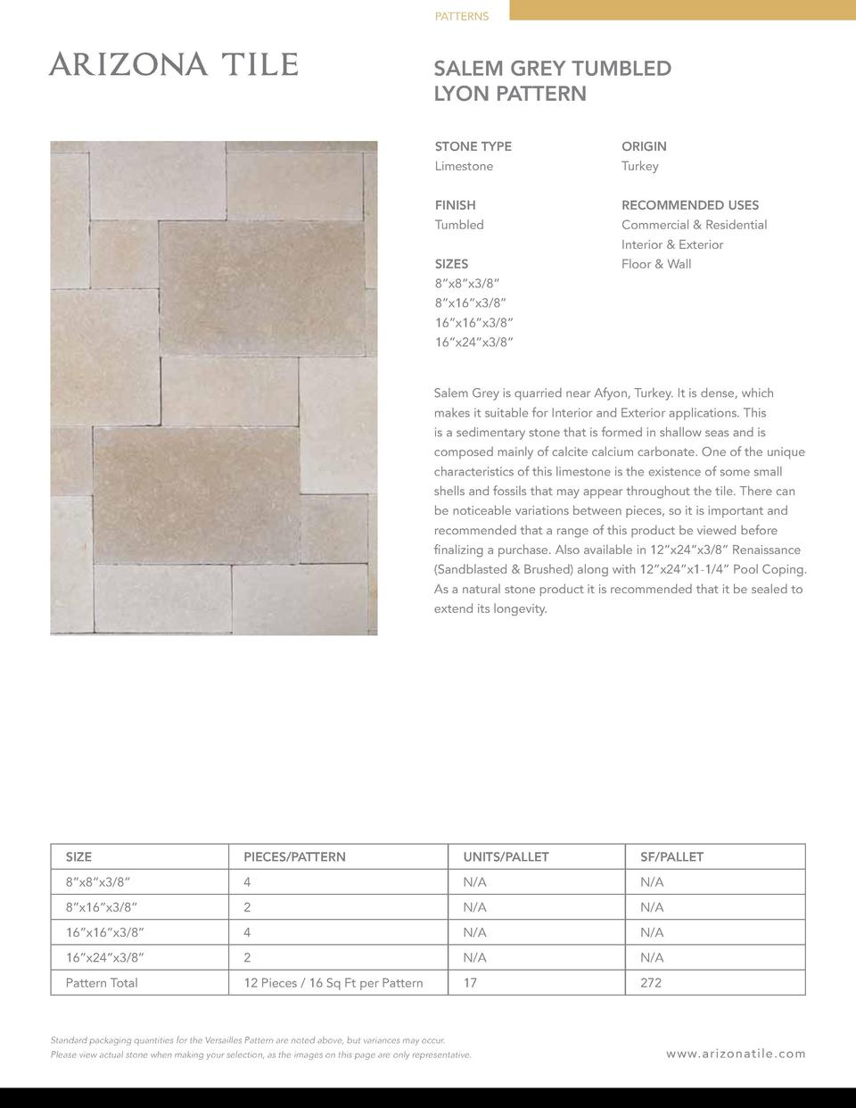 PATTERNS  SALEM GREY TUMBLED LYON PATTERN STONE TYPE  ORIGIN  Limestone  Turkey  FINISH  RECOMMENDED USES  Tumbled  Commer...