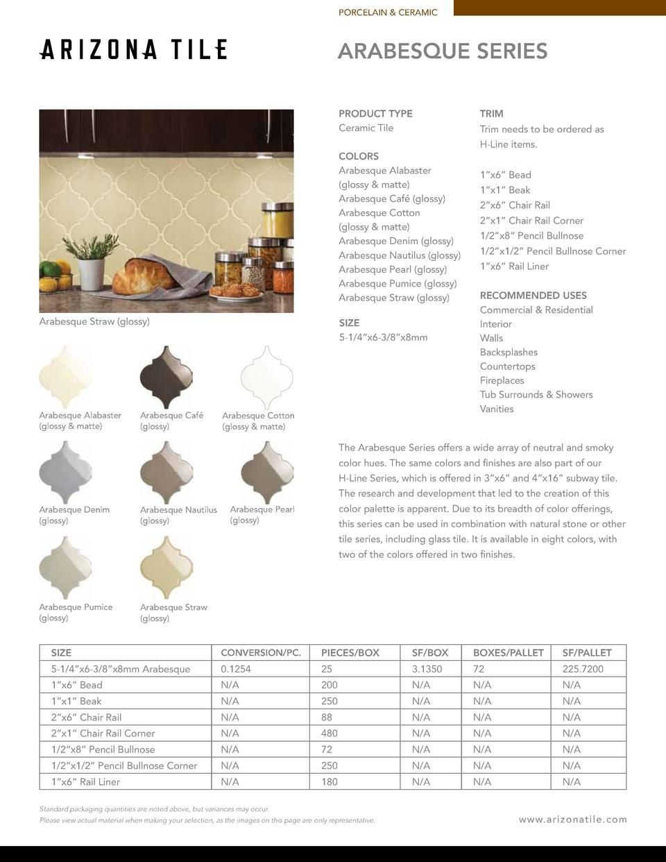 PORCELAIN   CERAMIC  ARABESQUE SERIES PRODUCT TYPE Ceramic Tile  TRIM Trim needs to be ordered as H-Line items.  COLORS Ar...