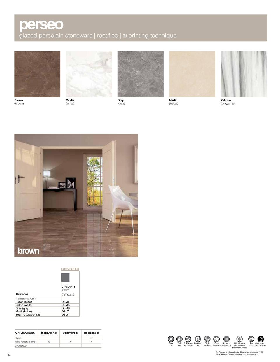 perseo  glazed porcelain stoneware   rectified    Brown  brown   Caldia  white   Grey  gray   printing technique  Marfil  ...