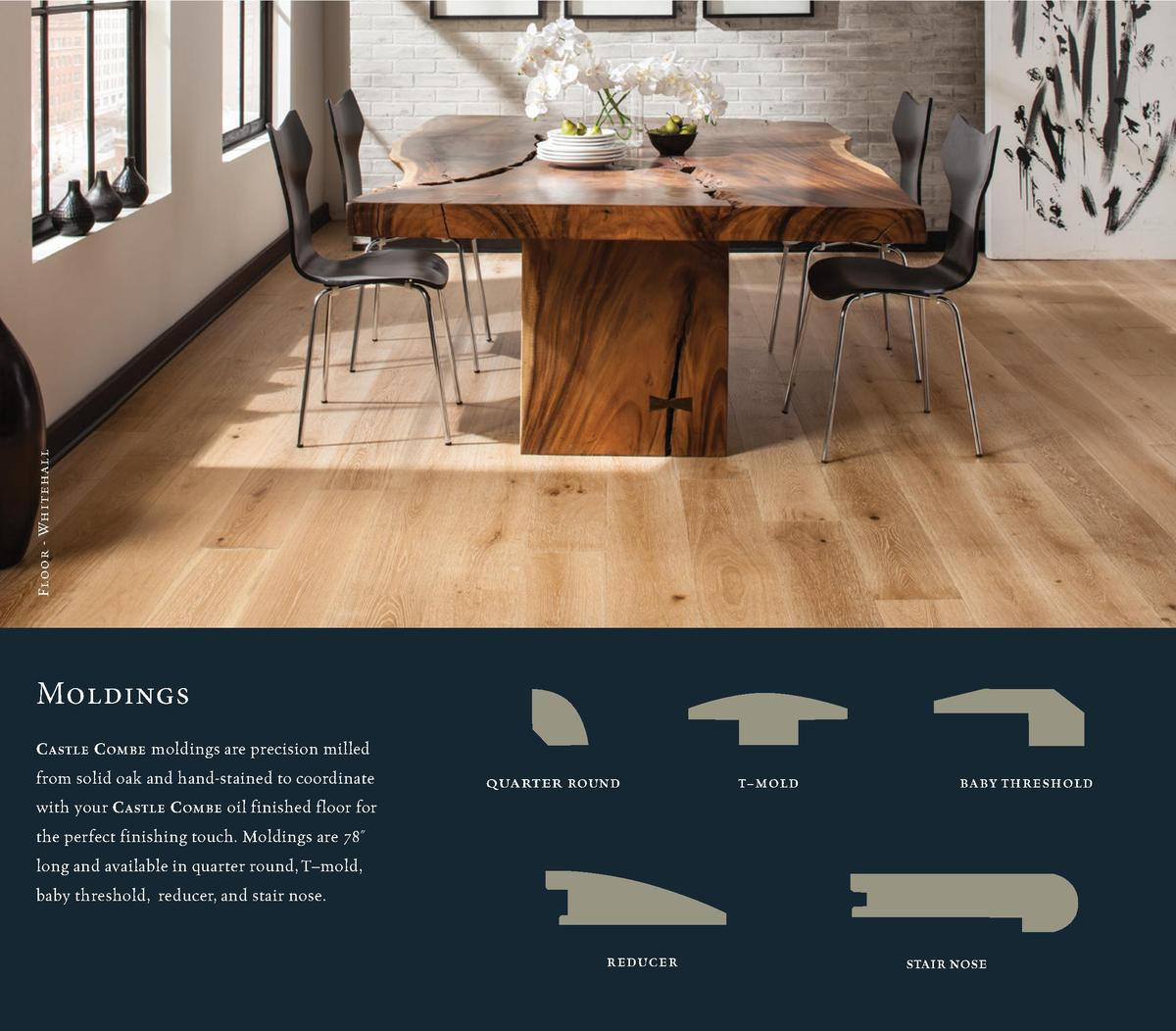 Floor - Whitehall  Moldings C astle C ombe moldings are precision milled from solid oak and hand-stained to coordinate  QU...