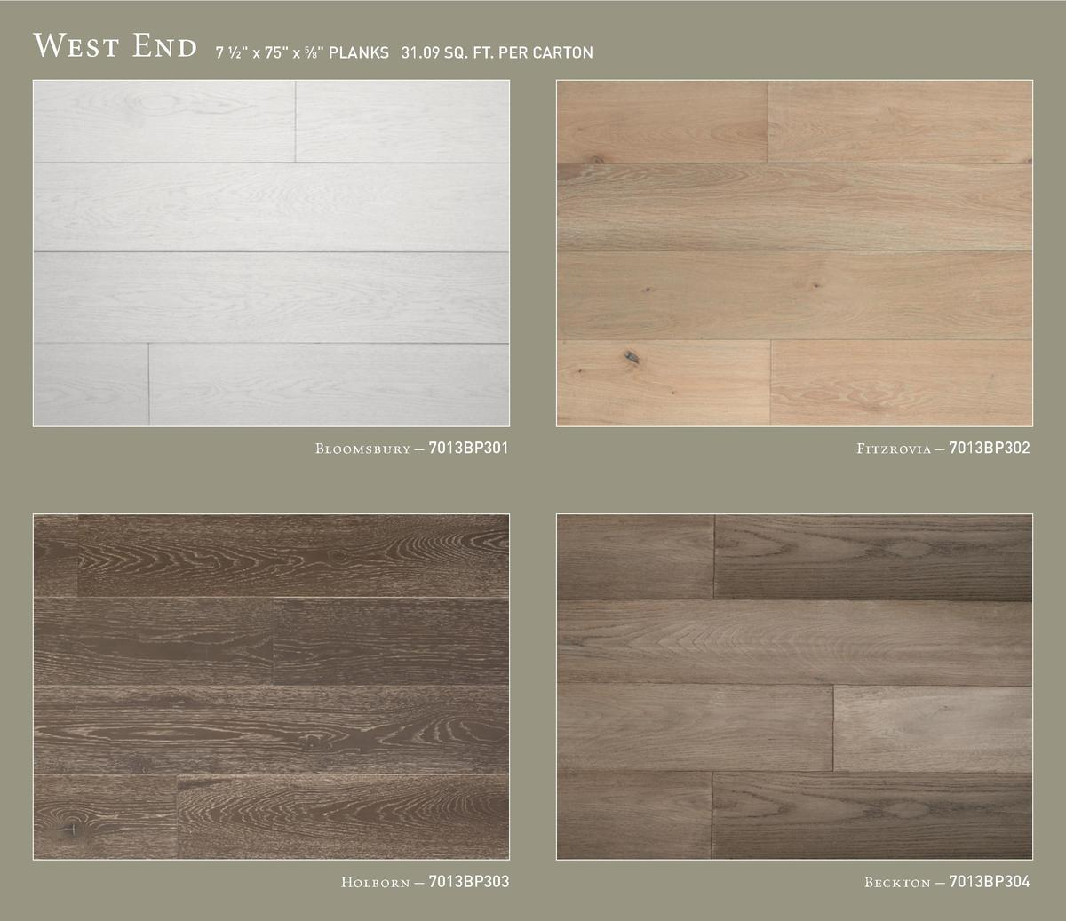 West End  7     x 75  x 5   8  PLANKS 31.09 SQ. FT. PER CARTON  Bloomsbury     7013BP301  Fitzrovia     7013BP302  Holborn...