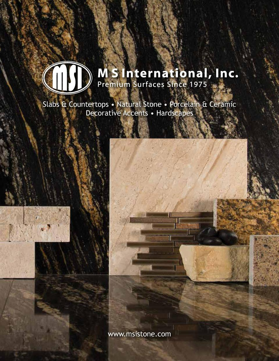Slabs   Countertops     Natural Stone     Porcelain   Ceramic Decorative Accents     Hardscapes  www.msistone.com