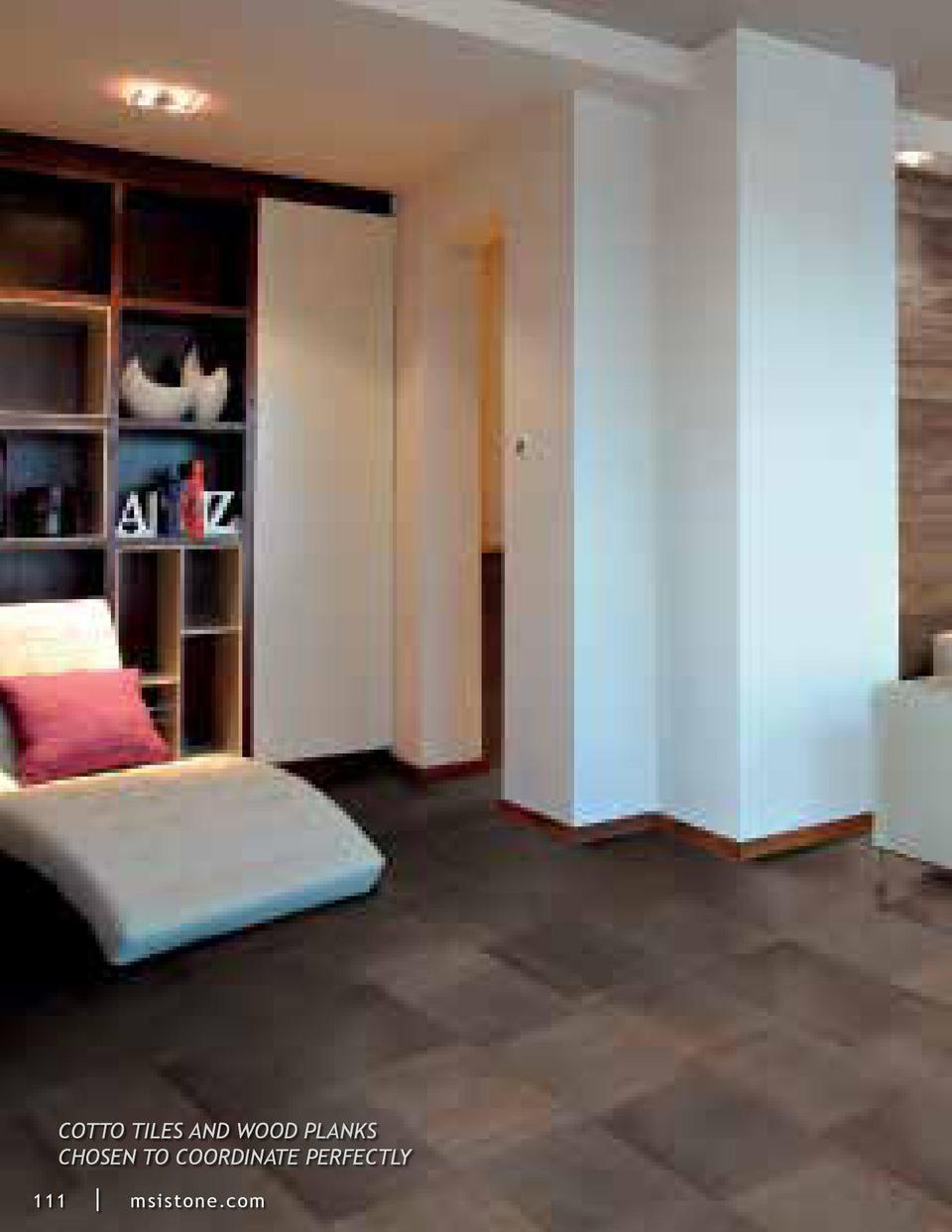COTTO TILES AND WOOD PLANKS CHOSEN TO COORDINATE PERFECTLY 11 1     m s i s t o ne.co m