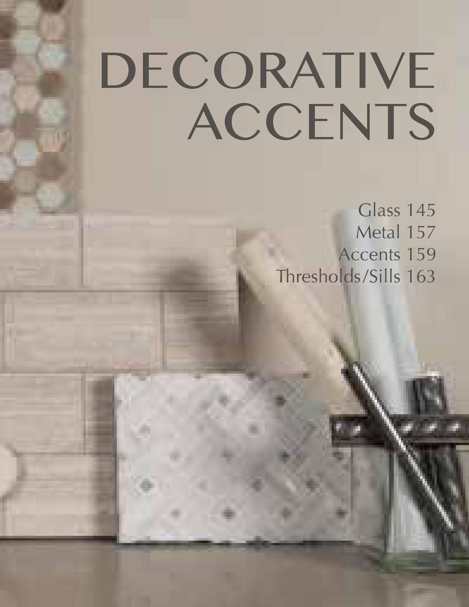 DECORATIVE ACCENTS Glass 145 Metal 157 Accents 159 Thresholds  Sills 163