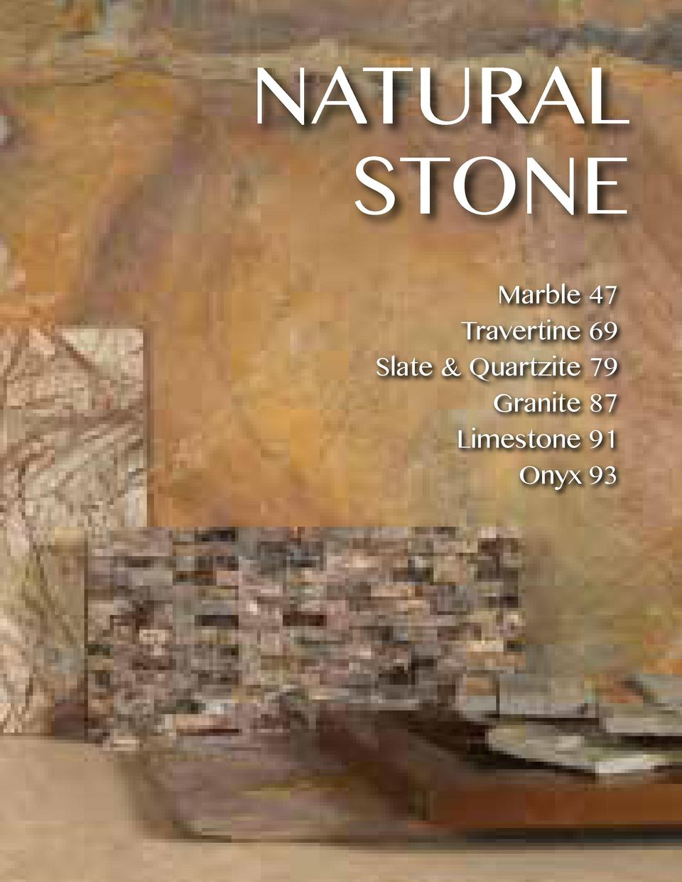 NATURAL STONE Marble 47 Travertine 69 Slate   Quartzite 79 Granite 87 Limestone 91 Onyx 93