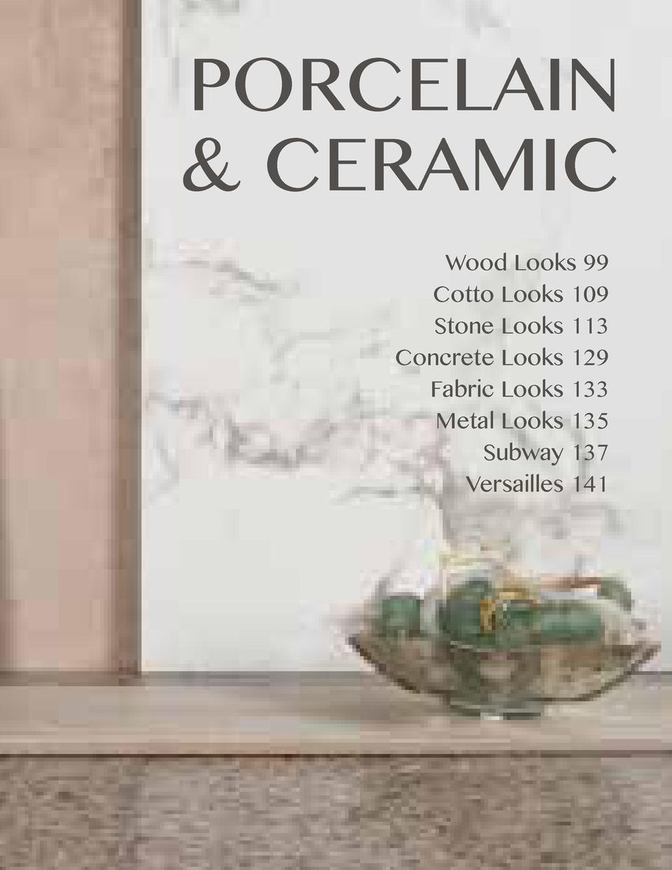 PORCELAIN   CERAMIC Wood Looks 99 Cotto Looks 109 Stone Looks 113 Concrete Looks 129 Fabric Looks 133 Metal Looks 135 Subw...