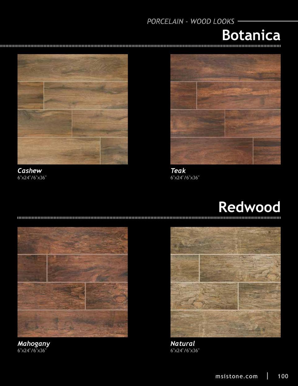 PORCELAIN - WOOD LOOKS  Botanica  Cashew  6 x24  6 x36   Teak  6 x24  6 x36   Redwood  Mahogany 6 x24  6 x36   Natural  6 ...