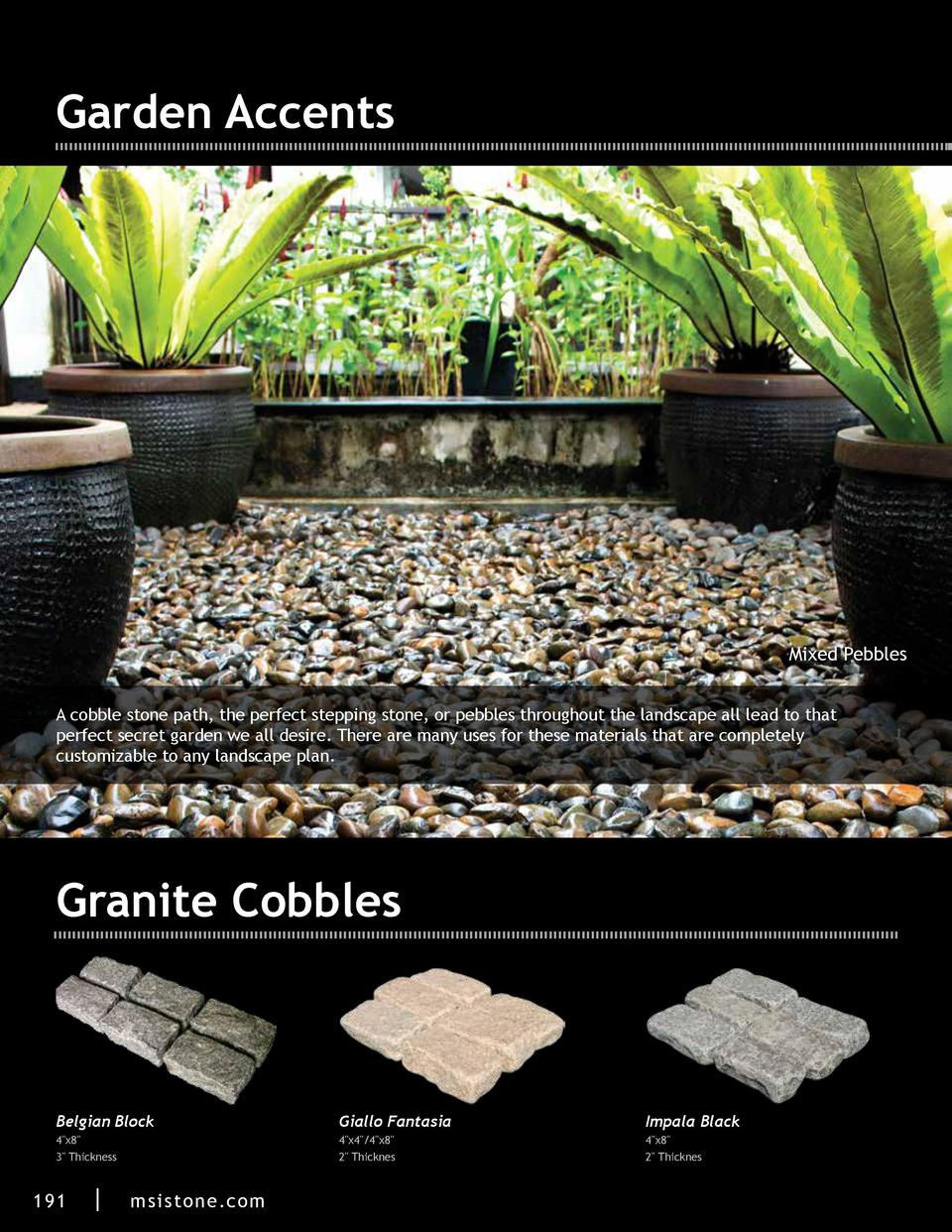 Garden Accents  Mixed Pebbles A cobble stone path, the perfect stepping stone, or pebbles throughout the landscape all lea...