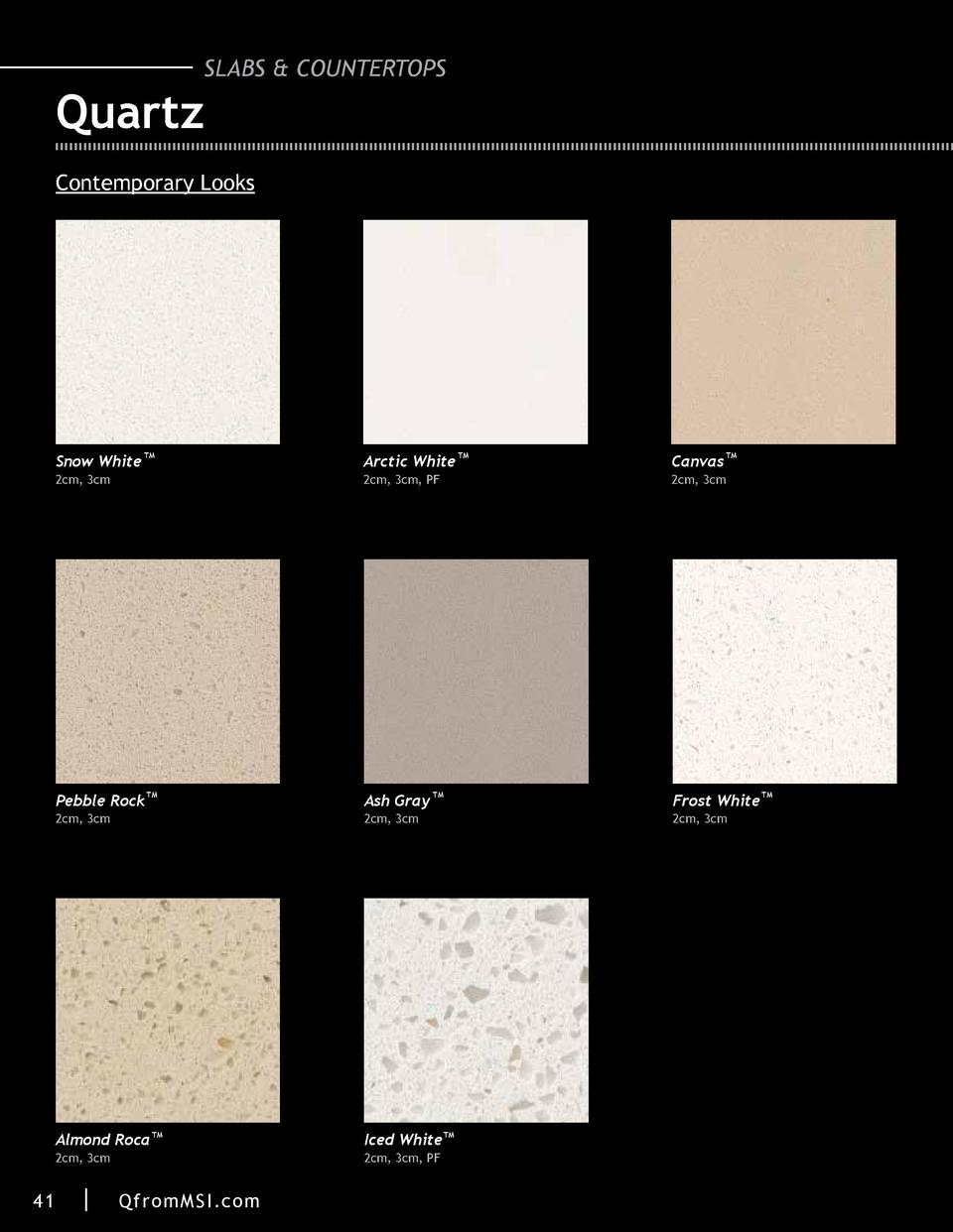 SLABS   COUNTERTOPS  Quartz Contemporary Looks  Snow White  TM  2cm, 3cm  Arctic White 2cm, 3cm, PF  Pebble Rock  TM  Ash ...