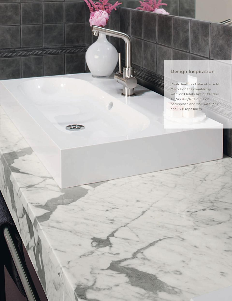 385  Design Inspiration Photo features Calacatta Gold Marble on the countertop with Ion Metals Antique Nickel 4-1 4 x 4-1 ...