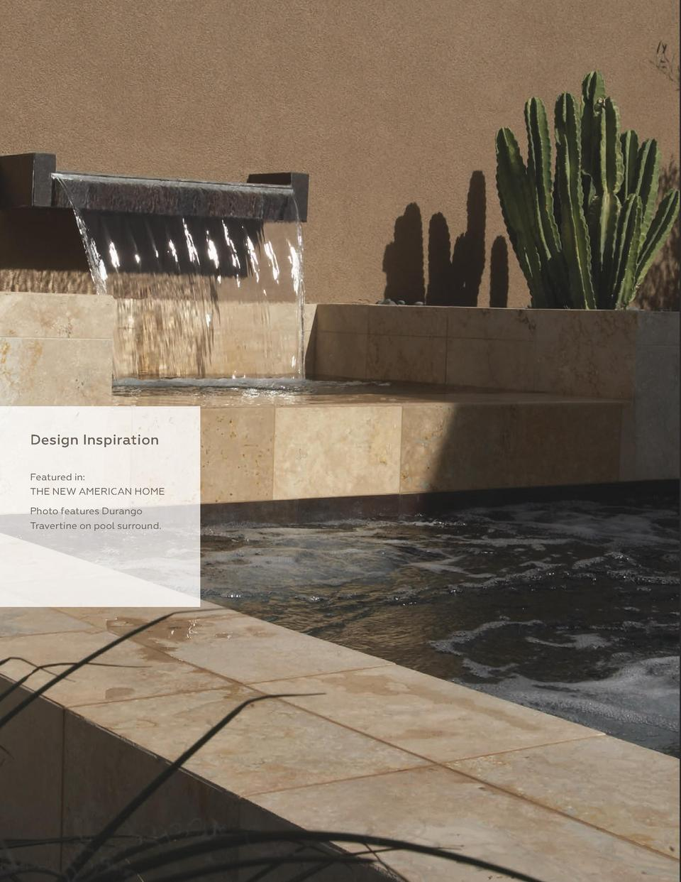 392  S P R I N G 2 01 5  Design Inspiration Featured in  THE NEW AMERICAN HOME Photo features Durango Travertine on pool s...