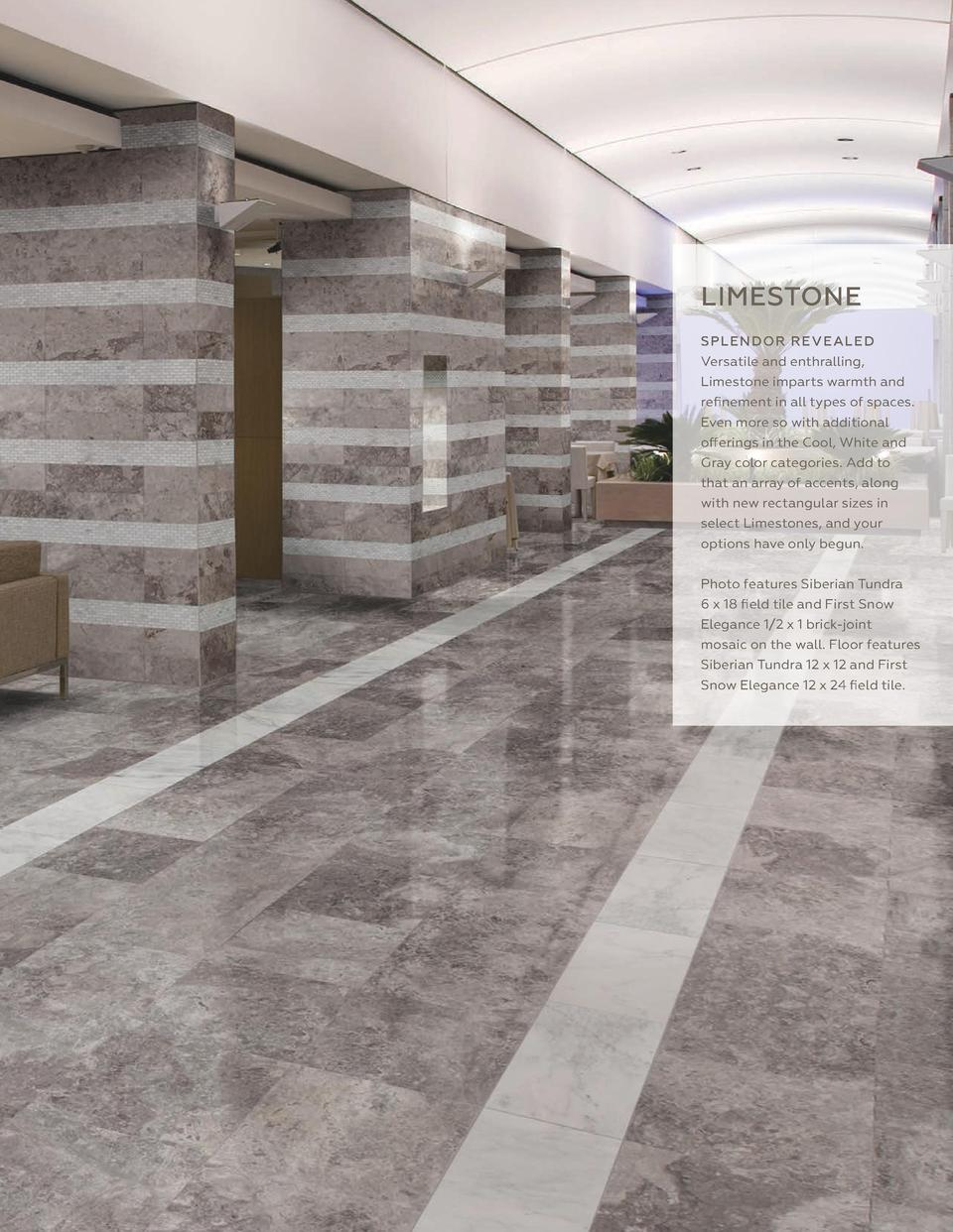 403  LIMESTONE S PLE N DO R R E V E A LE D Versatile and enthralling, Limestone imparts warmth and refinement in all types...
