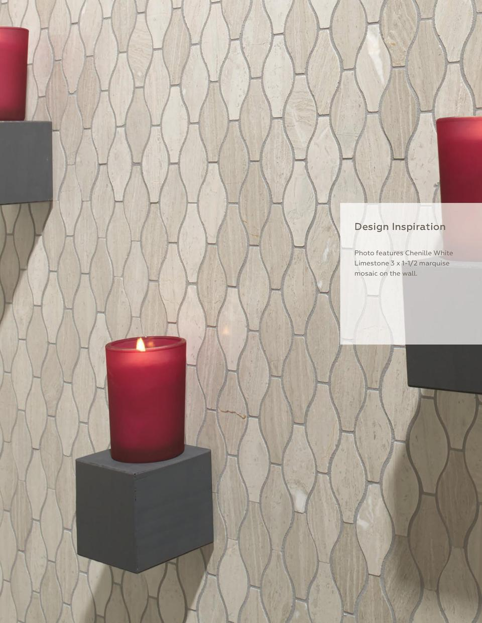 407  Design Inspiration Photo features Chenille White Limestone 3 x 1-1 2 marquise mosaic on the wall.  S P R I N G 2 01 5...