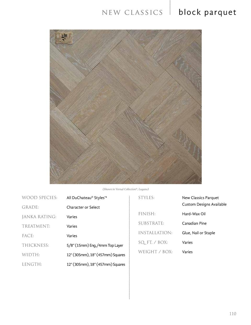 ne w c l a ssic s  block parquet   Shown in Vernal Collection  , Lugano   WOOD SPECIES     All DuChateau   Styles 4  GRADE...
