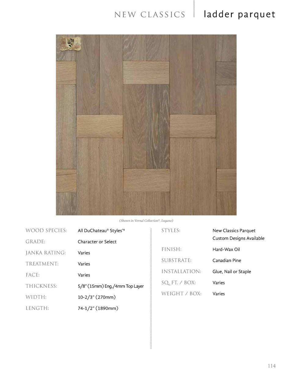 ne w c l a s sic s  ladder parquet   Shown in Vernal Collection  , Lugano   WOOD SPECIES     All DuChateau   Styles 4  GRA...