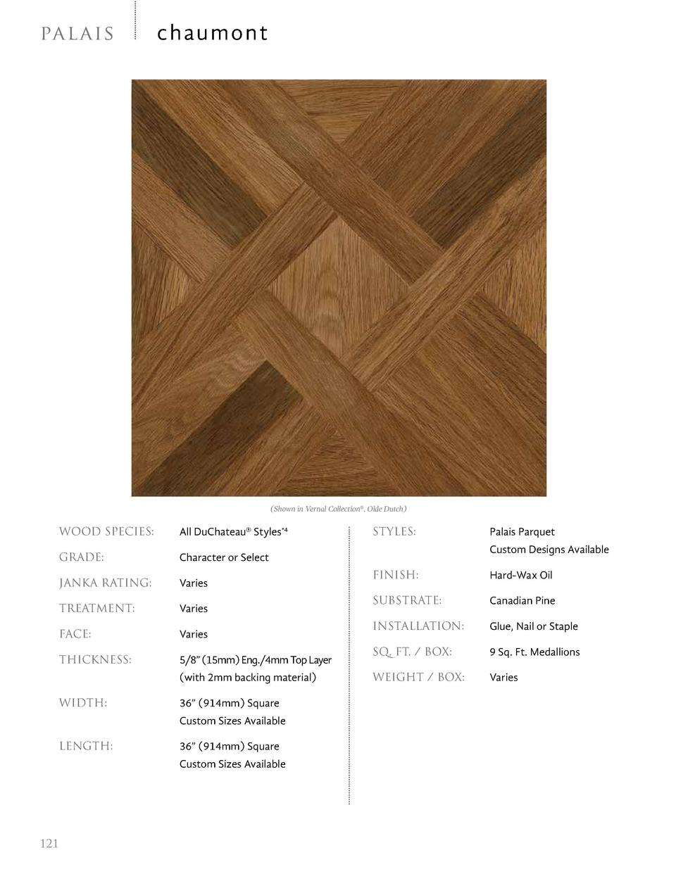 pal ai s  chaumont   Shown in Vernal Collection  , Olde Dutch   WOOD SPECIES    GRADE     Character or Select  JANKA RATIN...