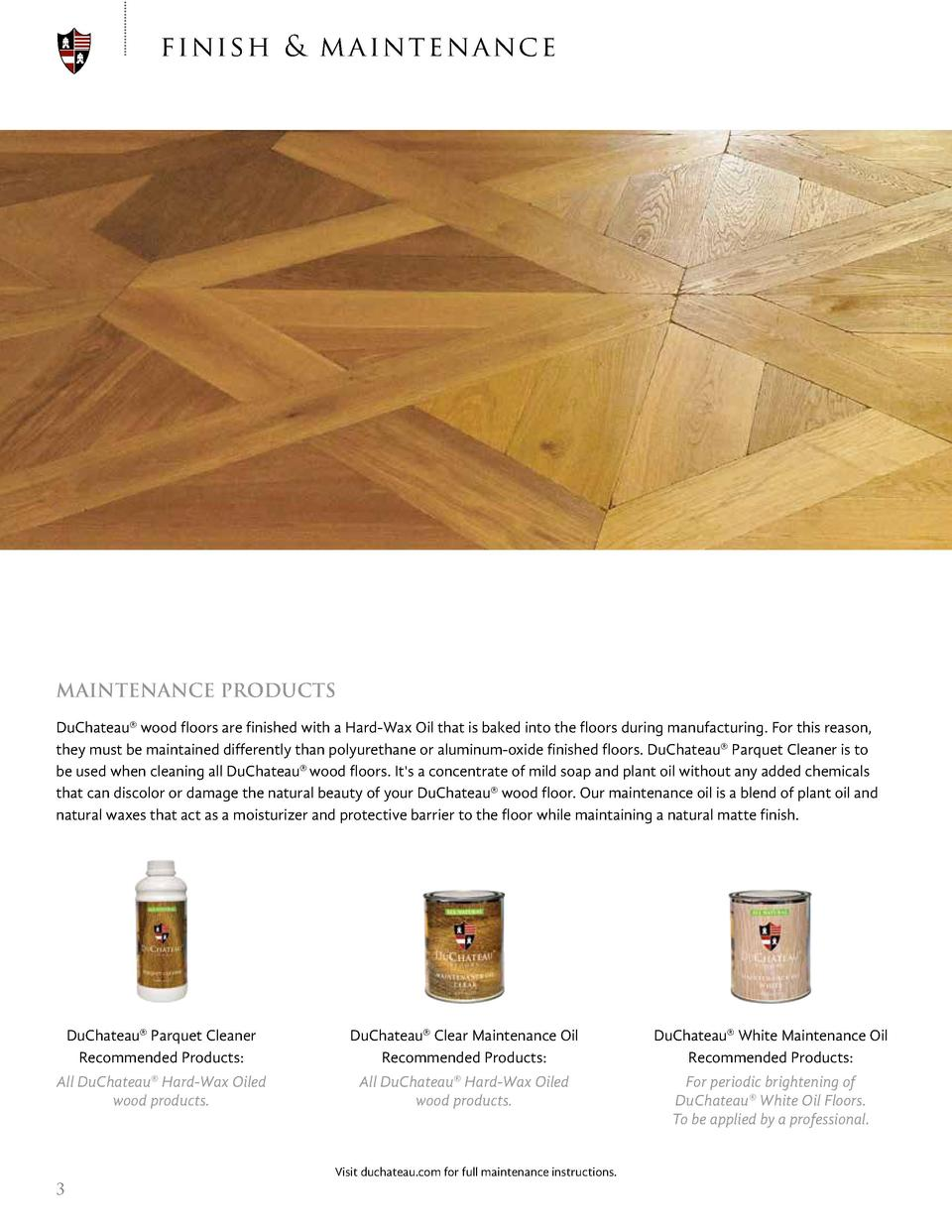 finish   m a in te na nc e  MAINTENANCE PRODUCTS DuChateau   wood floors are finished with a Hard-Wax Oil that is baked in...
