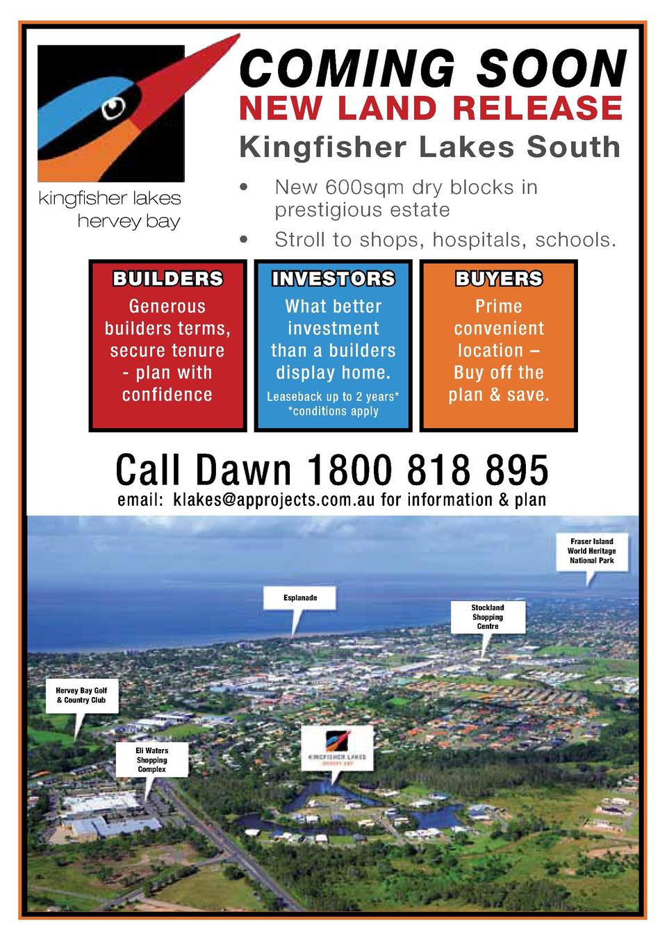 COMING SOON NEW LAND RELEASE Kingfisher Lakes South kingfisher lakes hervey bay BUILDERS Generous builders terms, secure t...