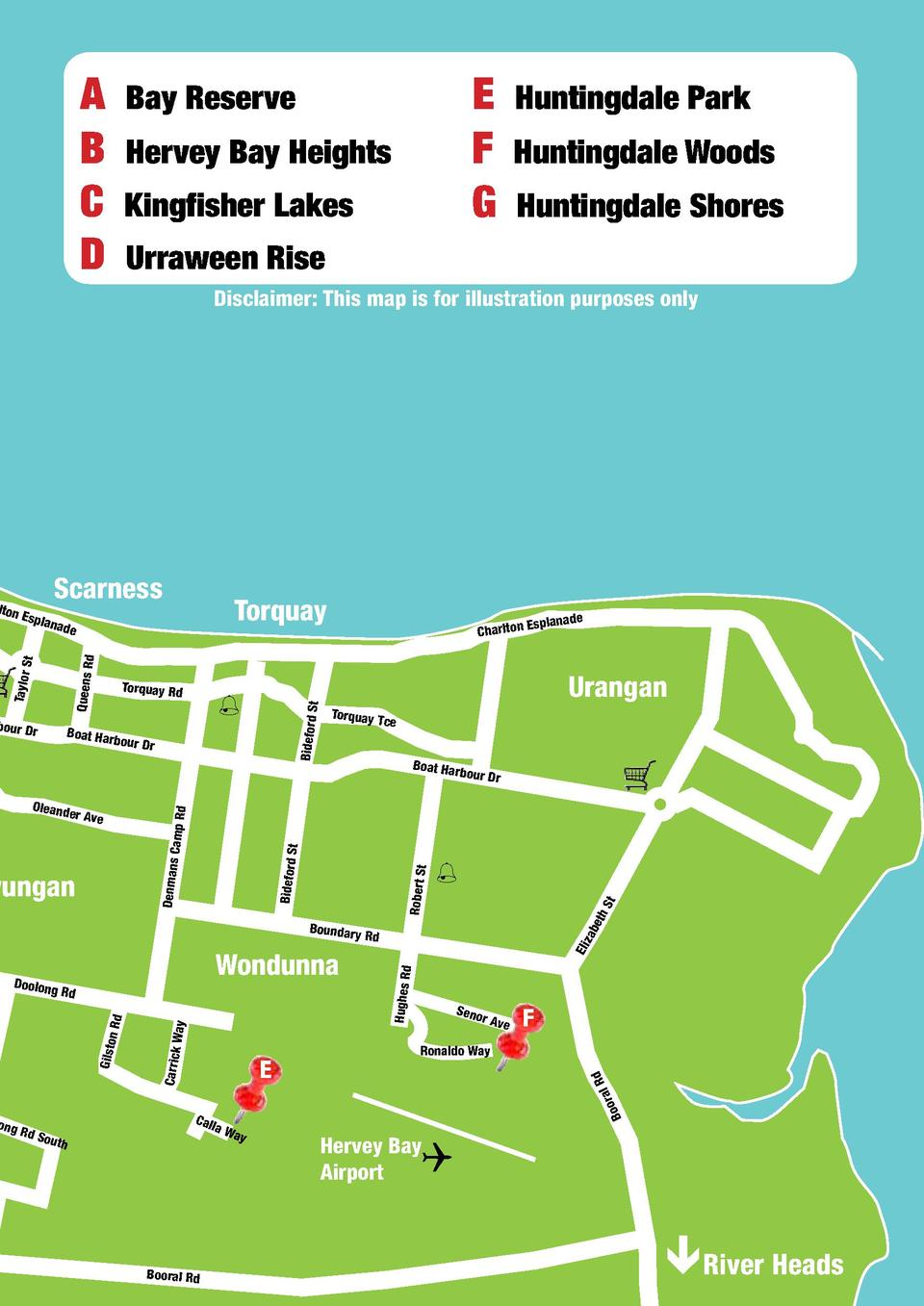 A B C D  E F G  Bay Reserve Hervey Bay Heights Kingfisher Lakes  Huntingdale Park Huntingdale Woods Huntingdale Shores  Ur...