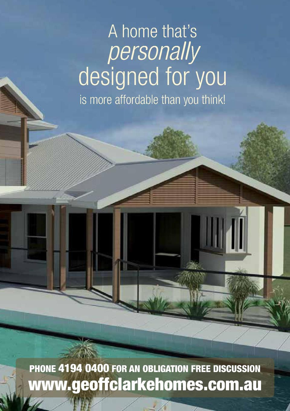 A home that   s  personally designed for you is more affordable than you think   PHONE 4194 0400 FOR AN OBLIGATION FREE DI...