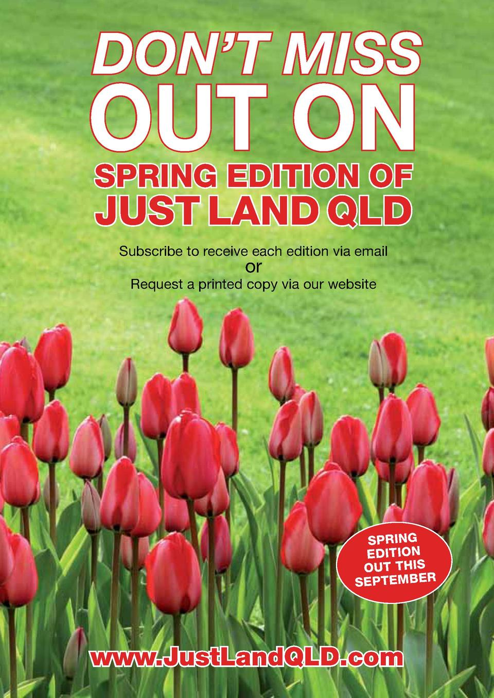 DON   T MISS  OUT ON SPRING EDITION OF  JUST LAND QLD Subscribe to receive each edition via email  or  Request a printed c...