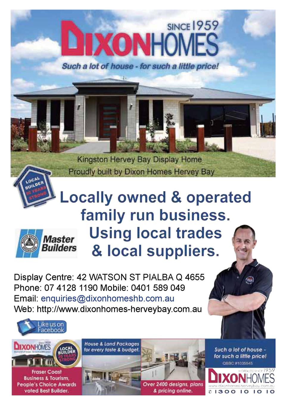 Display Centre  42 WATSON ST PIALBA Q 4655 Phone  07 4128 1190 Mobile  0401 589 049 Email  enquiries dixonhomeshb.com.au W...