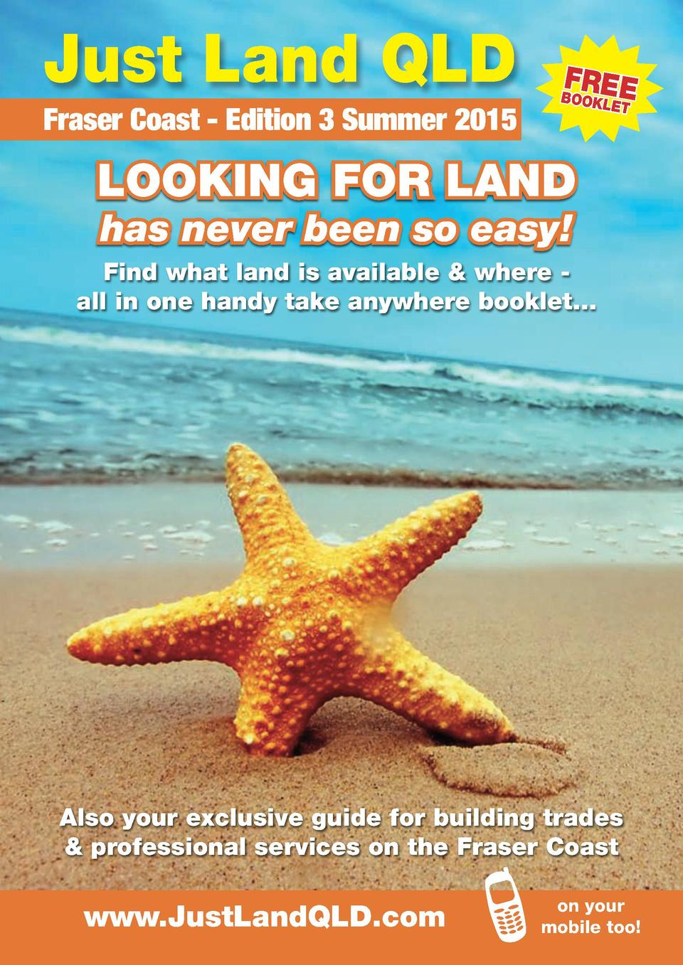 Just Land QLD Fraser Coast - Edition 3 Summer 2015  FREE  BOOKL  ET  LOOKING FOR LAND has never been so easy   Find what l...