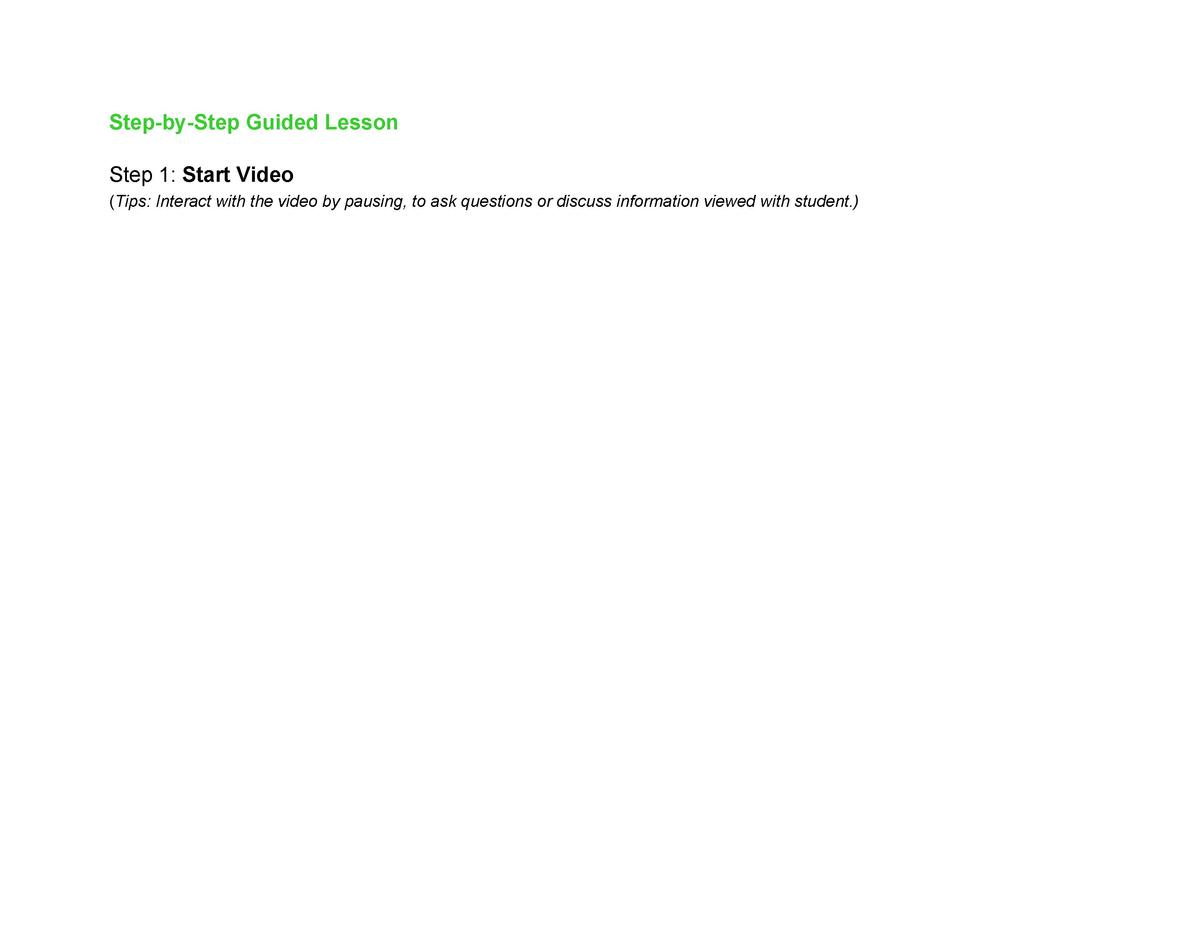 Step-by-Step Guided Lesson Step 1     Start Video      Tips  Interact with the video by pausing, to ask questions or discu...