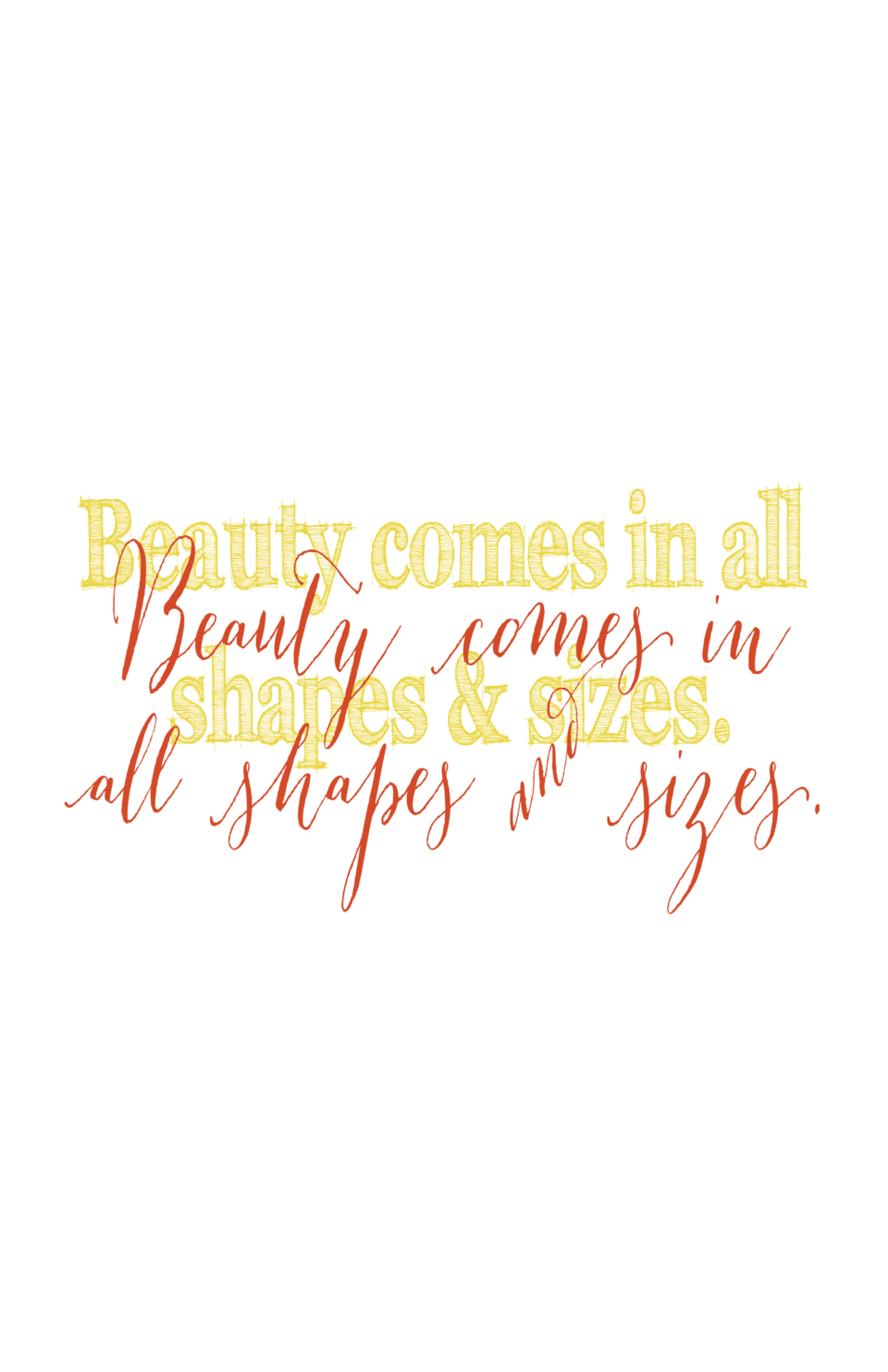Beauty comes in all Beauty comes in shapes   sizes. all shapes andsizes.