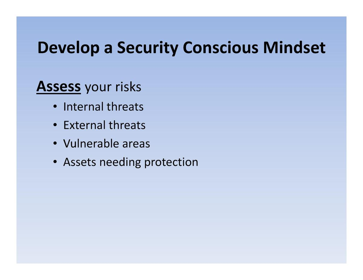 Develop a Security Conscious Mindset Develop  a  Security  Conscious  Mindset Assess your risks your  risks               ...