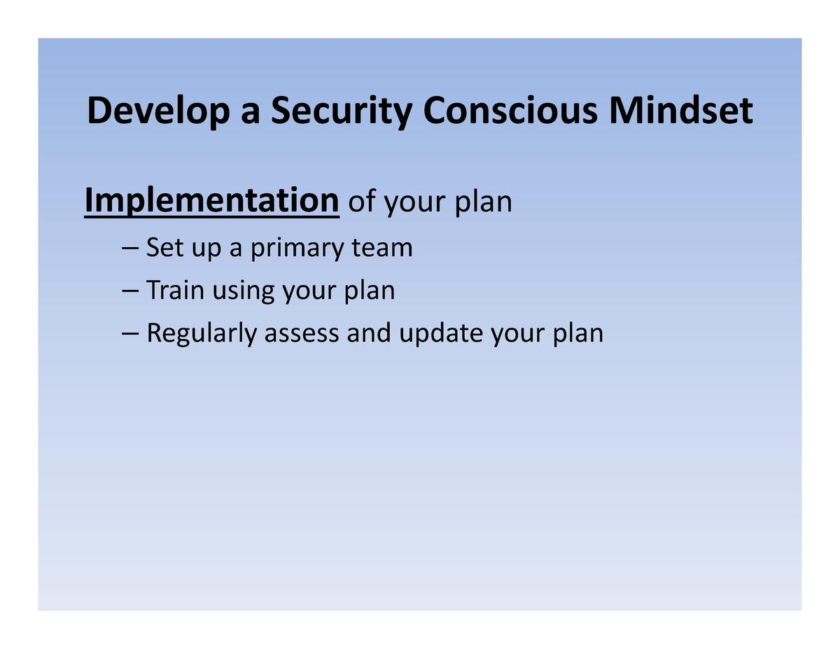 Develop a Security Conscious Mindset Develop  a  Security  Conscious  Mindset Implementation of your plan of  your  plan  ...