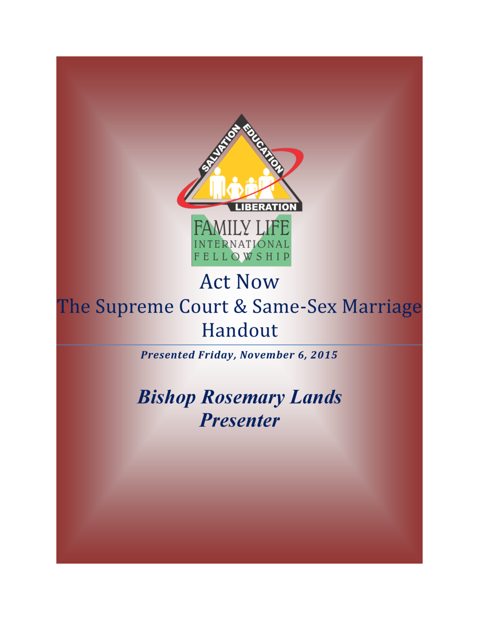 Act Now The Supreme Court   Same-Sex Marriage Handout Presented Friday, November 6, 2015  Bishop Rosemary Lands Presenter ...