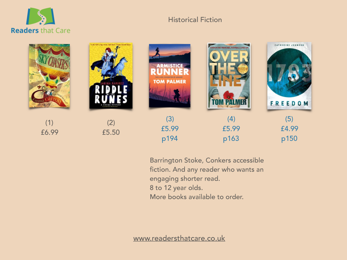 Historical Fiction   1    6.99   2    5.50   3    5.99 p194   4    5.99 p163  Barrington Stoke, Conkers accessible fiction...