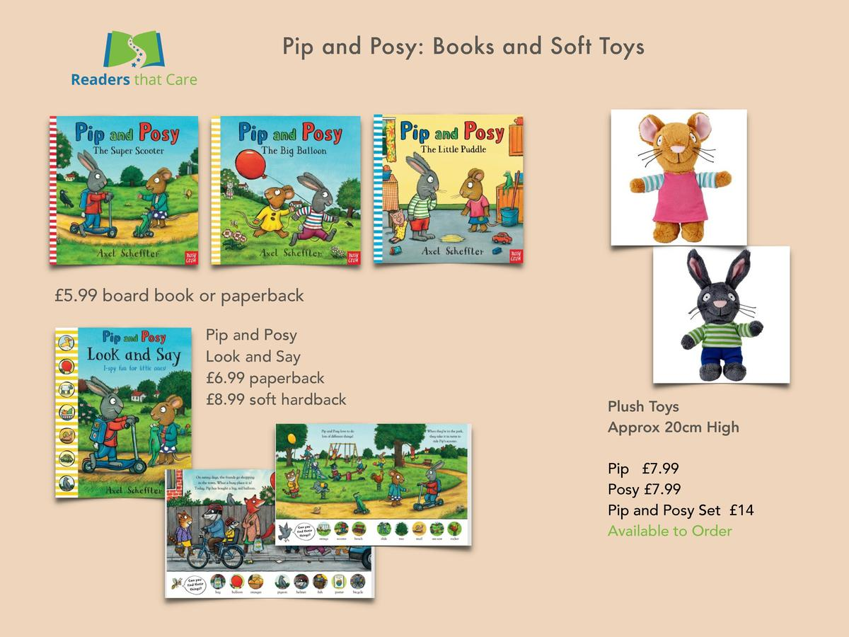 Pip and Posy  Books and Soft Toys    5.99 board book or paperback Pip and Posy Look and Say   6.99 paperback   8.99 soft h...