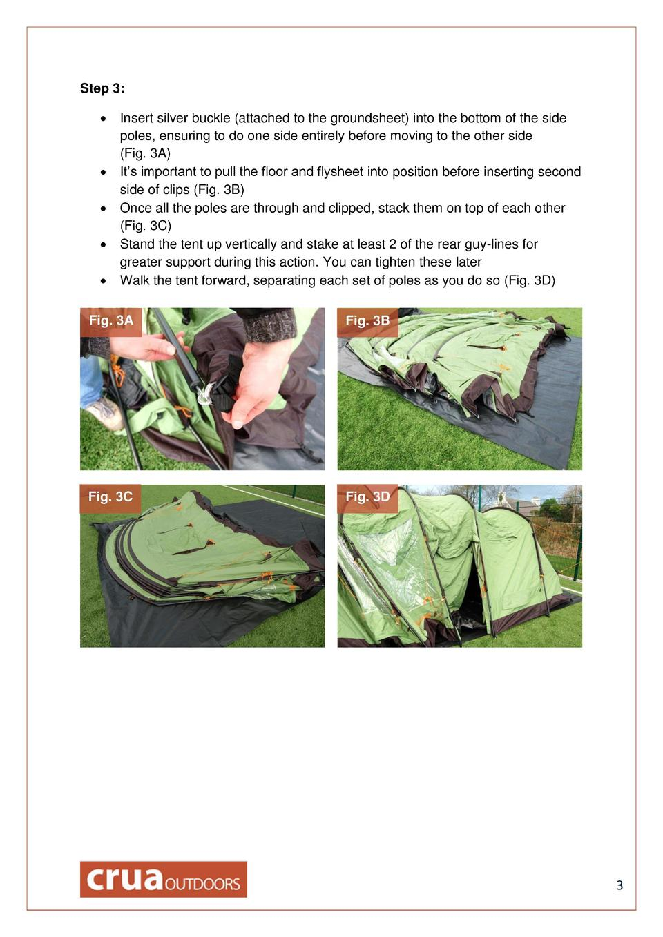 Step 3                        Insert silver buckle  attached to the groundsheet  into the bottom of the side poles, ensuri...