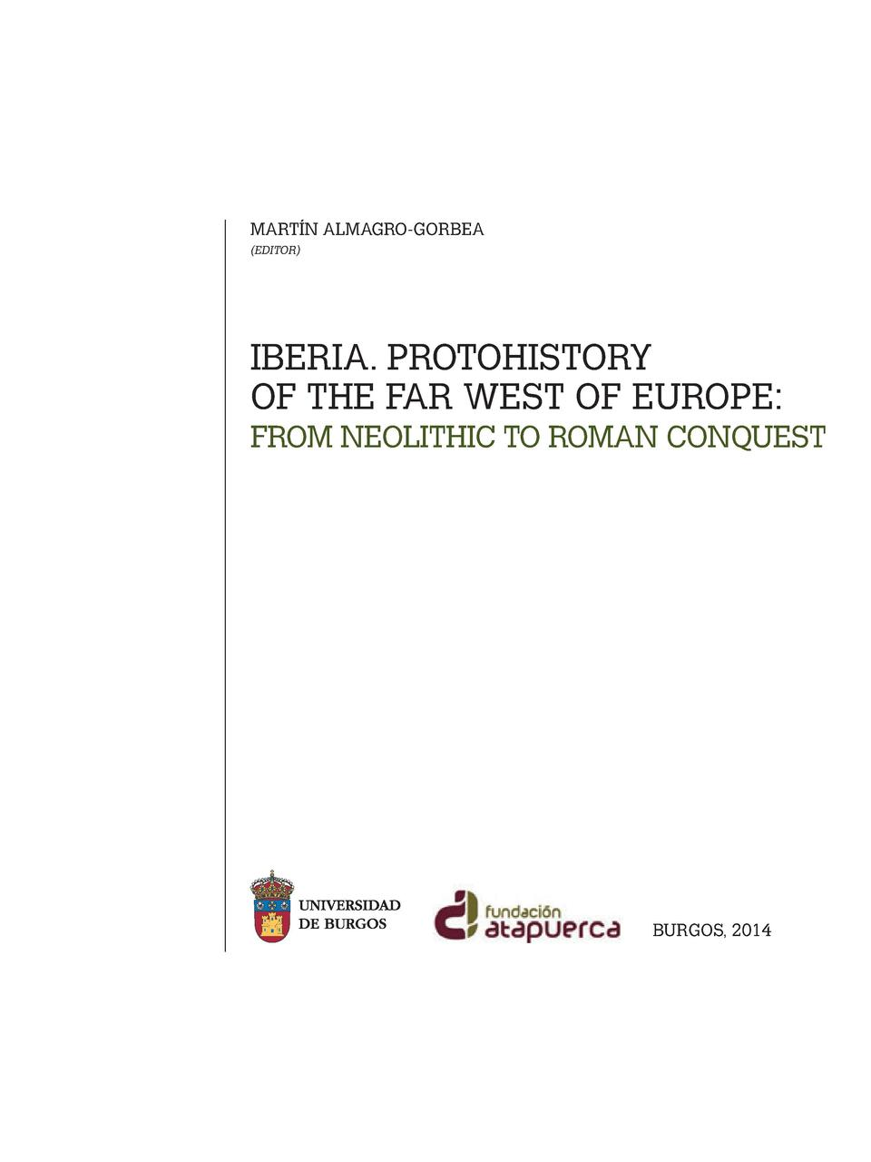 MART  N ALMAGRO-GORBEA  EDITOR   IBERIA. PROTOHISTORY OF THE FAR WEST OF EUROPE  FROM NEOLITHIC TO ROMAN CONQUEST  BURGOS,...