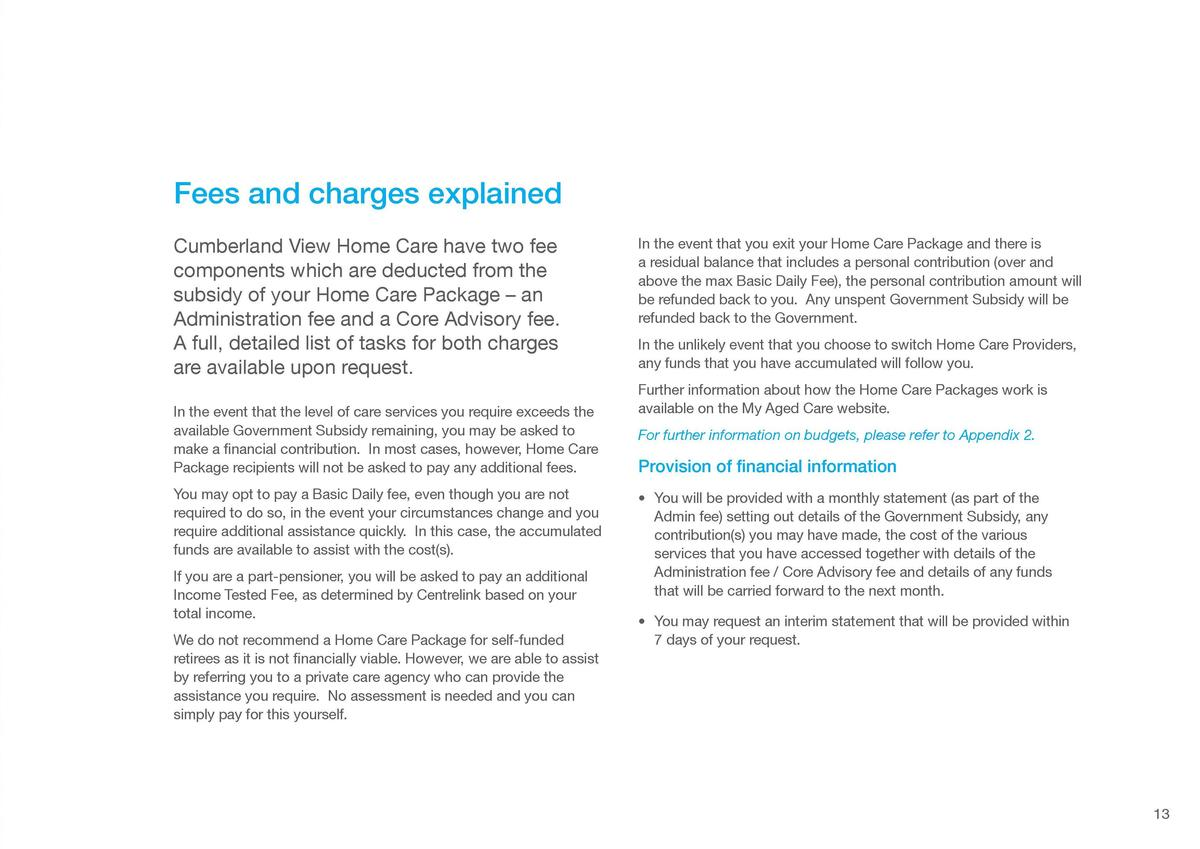 Costs and fees explained Consumers entering Home Care from 1 July 2014 may be asked to make a contribution towards their c...