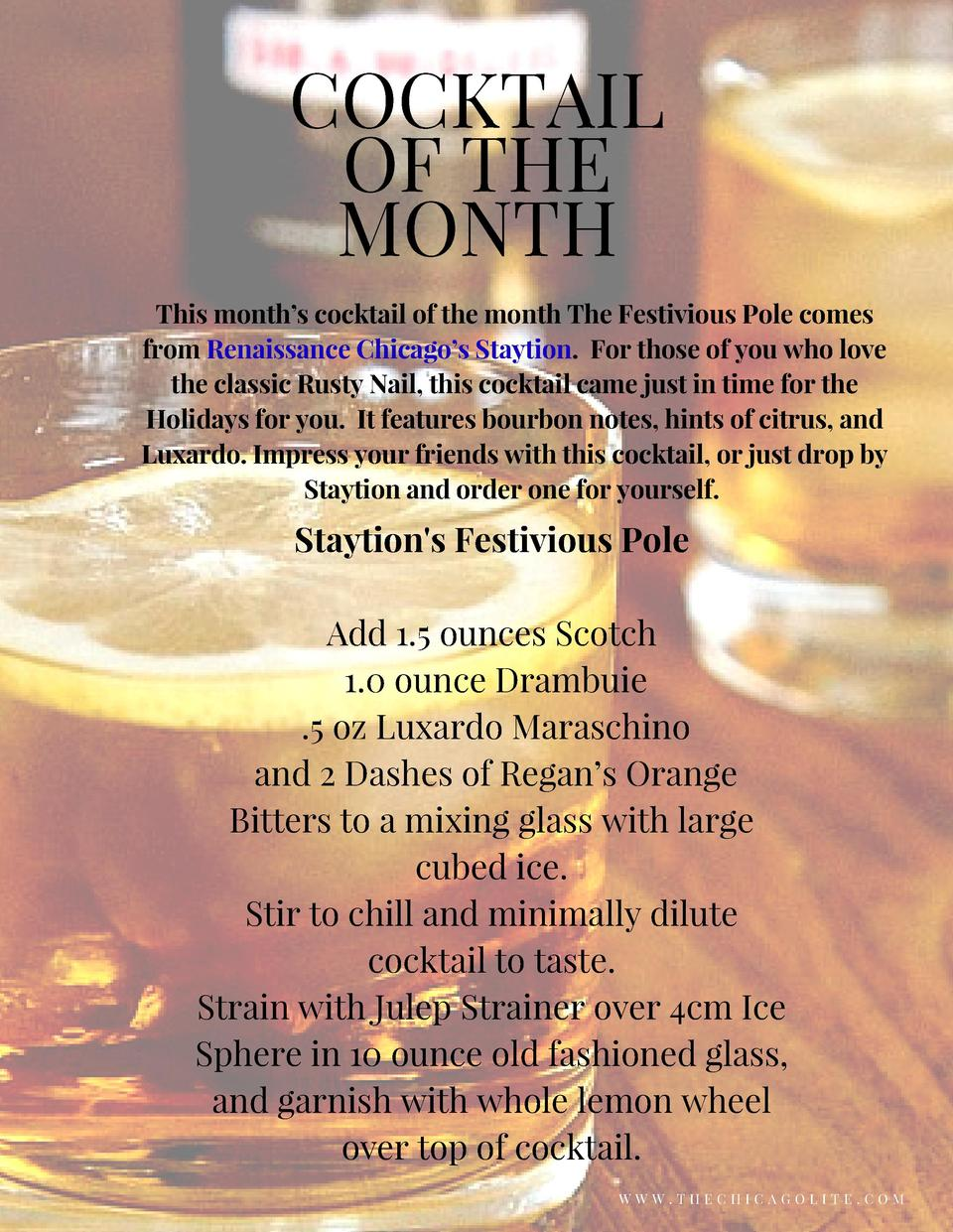 COCKTAIL OF THE MONTH This month   s cocktail of the month The Festivious Pole comes from Renaissance Chicago   s Staytion...