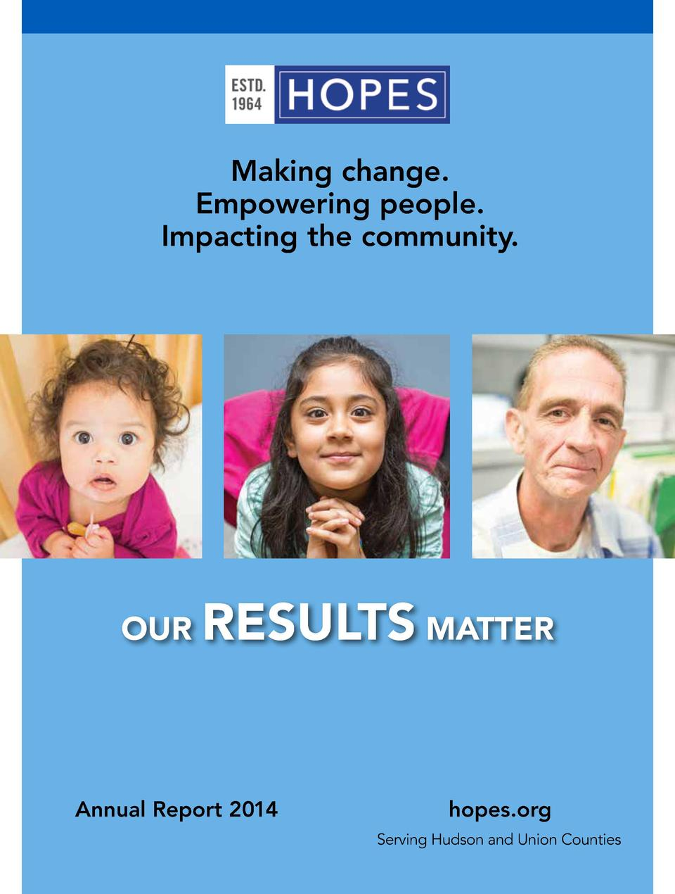 Making change. Empowering people. Impacting the community.  OUR  RESULTS MATTER  Annual Report 2014  hopes.org Serving Hud...