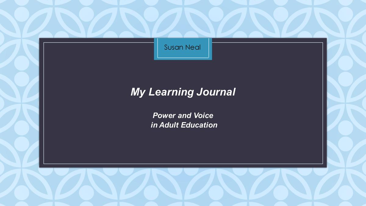 Susan Neal  My   Learning   Journal C  Power   and   Voice in   Adult   Education
