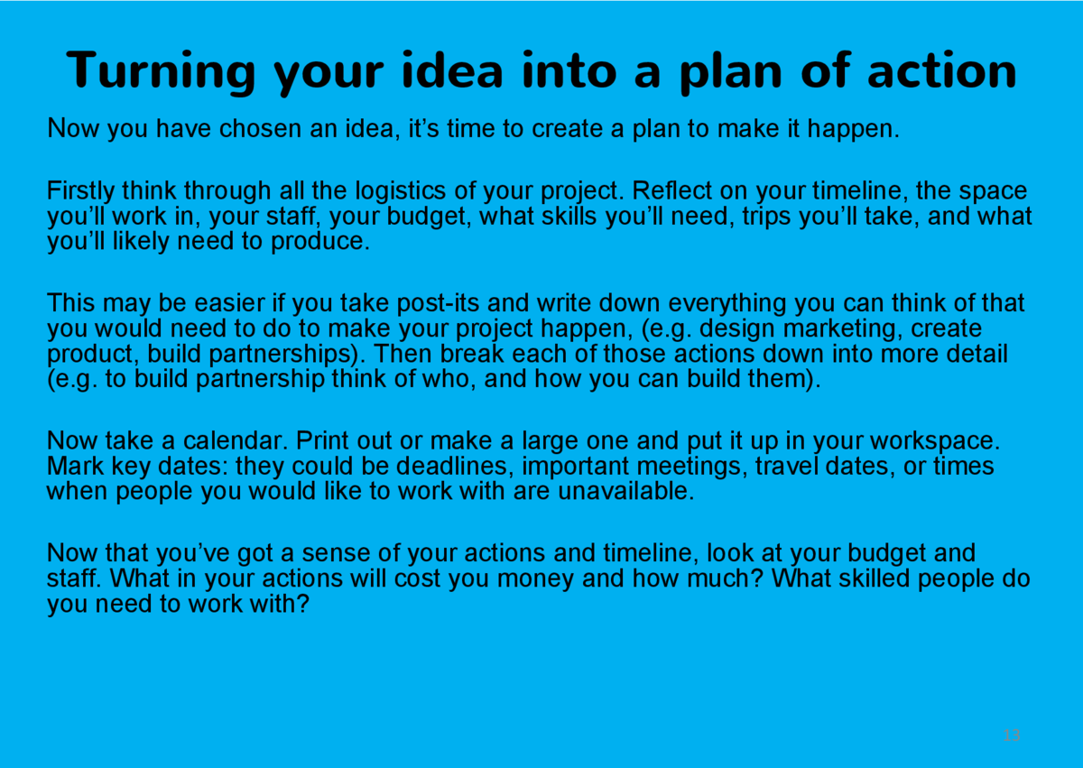 Turning your idea into a plan of action Now you have chosen an idea, it   s time to create a plan to make it happen. First...