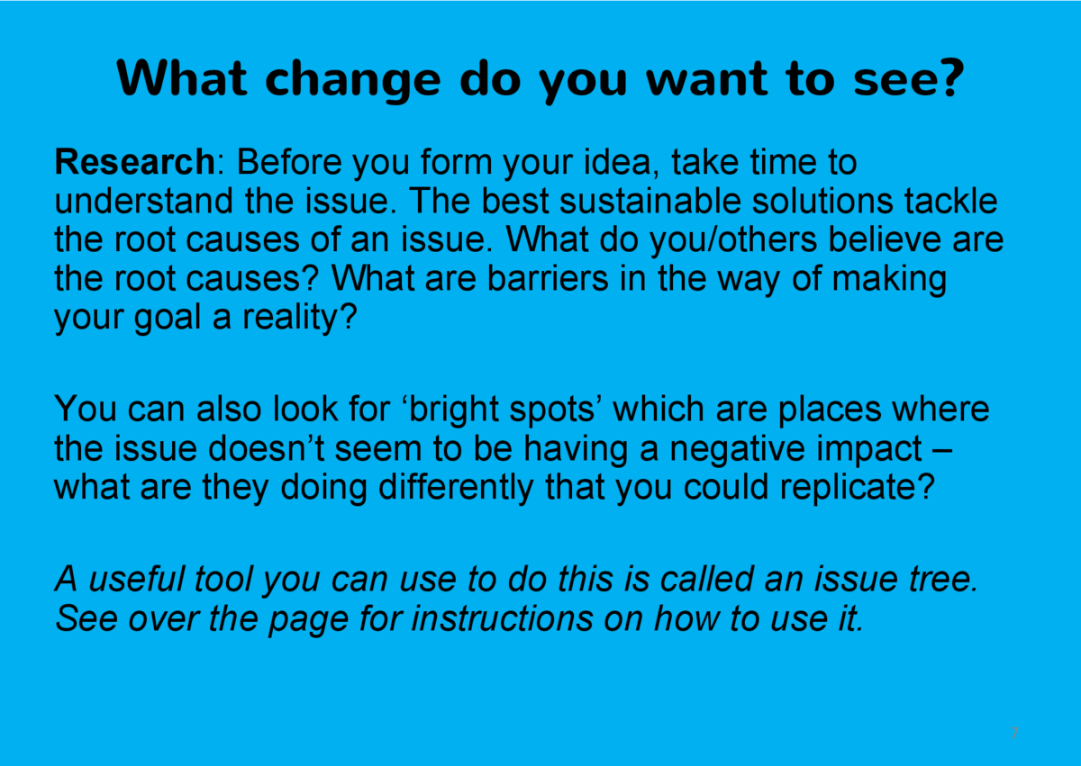 What change do you want to see  Research  Before you form your idea, take time to understand the issue. The best sustainab...